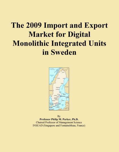 The 2009 Import and Export Market for Digital Monolithic Integrated Units in Sweden - Product Image