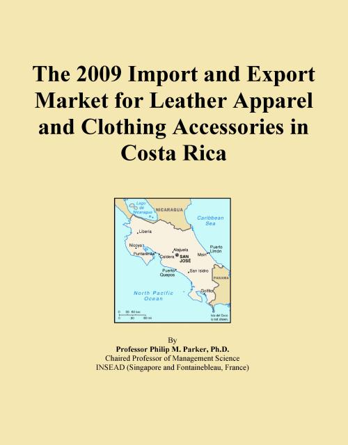 The 2009 Import and Export Market for Leather Apparel and Clothing Accessories in Costa Rica - Product Image