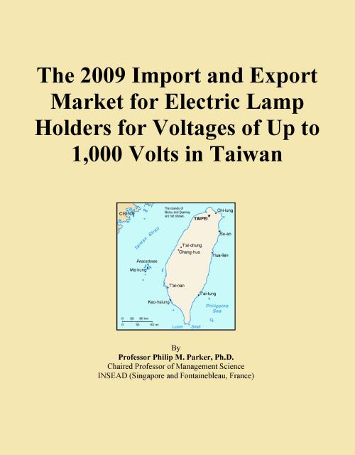 The 2009 Import and Export Market for Electric Lamp Holders for Voltages of Up to 1,000 Volts in Taiwan - Product Image