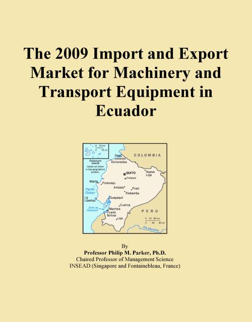 The 2009 Import and Export Market for Machinery and Transport Equipment in Ecuador - Product Image