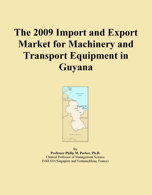 The 2009 Import and Export Market for Machinery and Transport Equipment in Guyana - Product Image