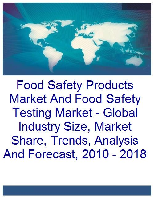Food Safety Products Market And Food Safety Testing Market - Global Industry Size, Market Share, Trends, Analysis And Forecast, 2010 - 2018 - Product Image