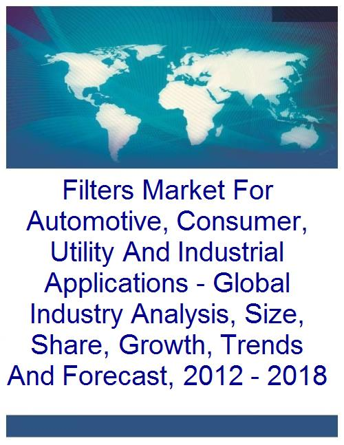 Filters Market For Automotive, Consumer, Utility And Industrial Applications - Global Industry Analysis, Size, Share, Growth, Trends And Forecast, 2012 - 2018 - Product Image