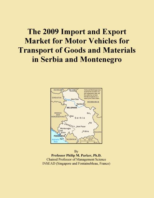 The 2009 Import and Export Market for Motor Vehicles for Transport of Goods and Materials in Serbia and Montenegro - Product Image