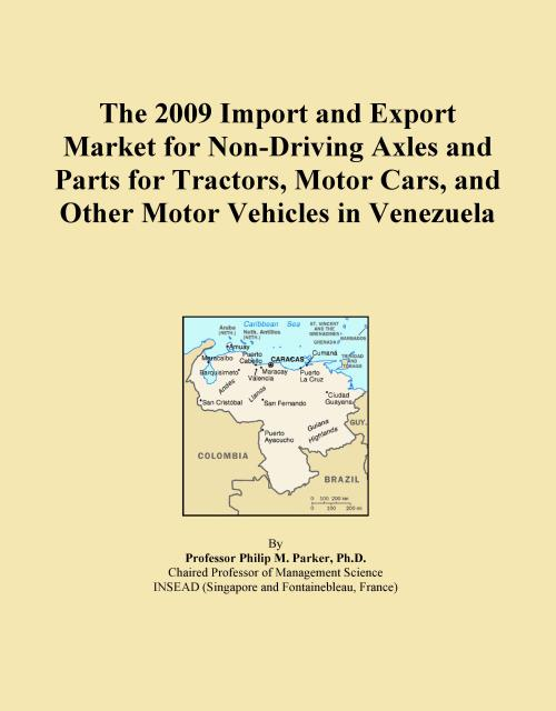 The 2009 Import and Export Market for Non-Driving Axles and Parts for Tractors, Motor Cars, and Other Motor Vehicles in Venezuela - Product Image