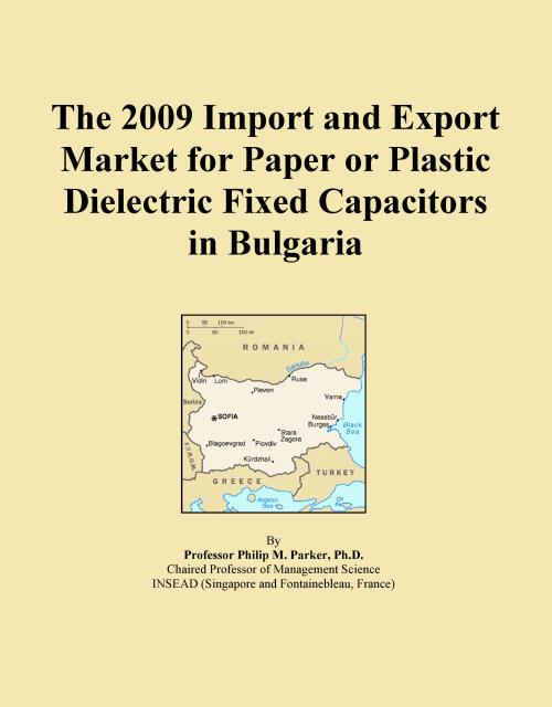 The 2009 Import and Export Market for Paper or Plastic Dielectric Fixed Capacitors in Bulgaria - Product Image