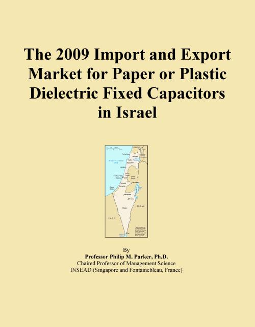 The 2009 Import and Export Market for Paper or Plastic Dielectric Fixed Capacitors in Israel - Product Image