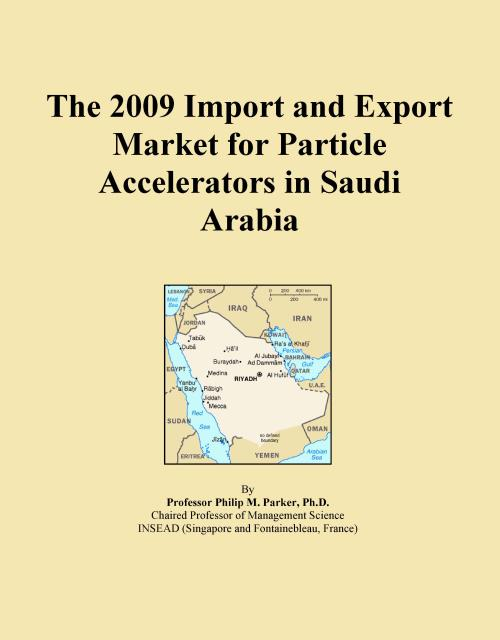The 2009 Import and Export Market for Particle Accelerators in Saudi Arabia - Product Image