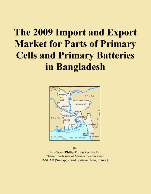 The 2009 Import and Export Market for Parts of Primary Cells and Primary Batteries in Bangladesh - Product Image