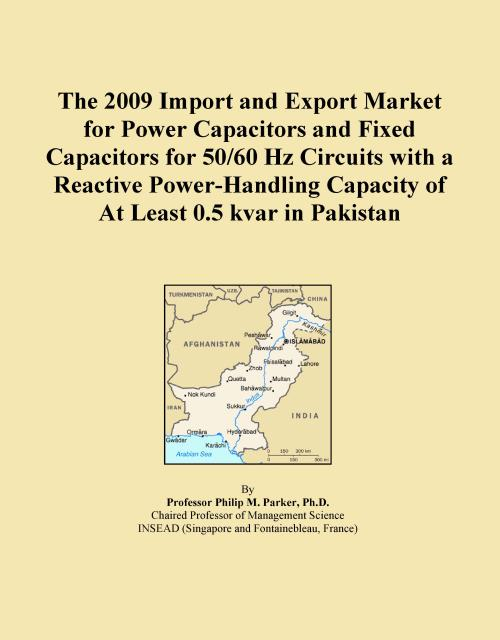 The 2009 Import and Export Market for Power Capacitors and Fixed Capacitors for 50/60 Hz Circuits with a Reactive Power-Handling Capacity of At Least 0.5 kvar in Pakistan - Product Image