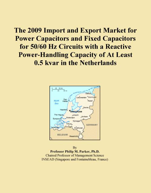 The 2009 Import and Export Market for Power Capacitors and Fixed Capacitors for 50/60 Hz Circuits with a Reactive Power-Handling Capacity of At Least 0.5 kvar in the Netherlands - Product Image