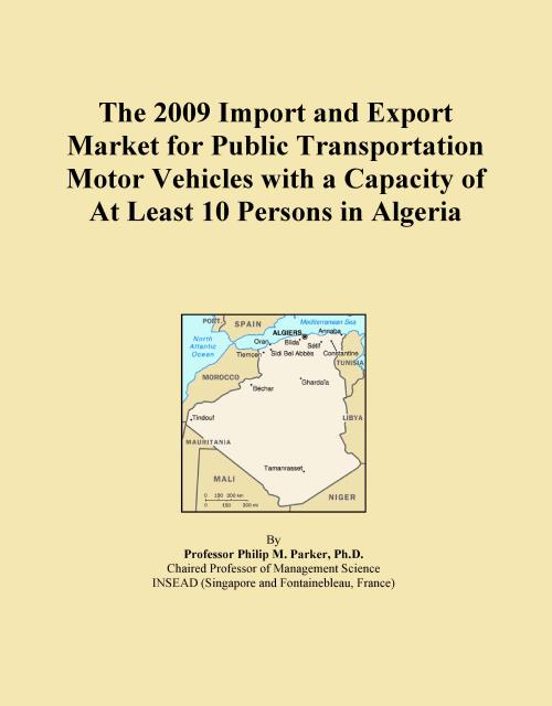 The 2009 Import and Export Market for Public Transportation Motor Vehicles with a Capacity of At Least 10 Persons in Algeria - Product Image