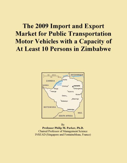 The 2009 Import and Export Market for Public Transportation Motor Vehicles with a Capacity of At Least 10 Persons in Zimbabwe - Product Image