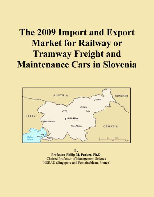 The 2009 Import and Export Market for Railway or Tramway Freight and Maintenance Cars in Slovenia - Product Image