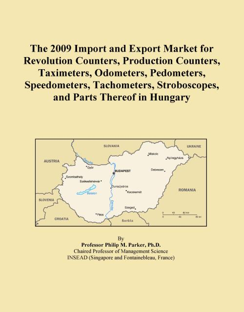 The 2009 Import and Export Market for Revolution Counters, Production Counters, Taximeters, Odometers, Pedometers, Speedometers, Tachometers, Stroboscopes, and Parts Thereof in Hungary - Product Image