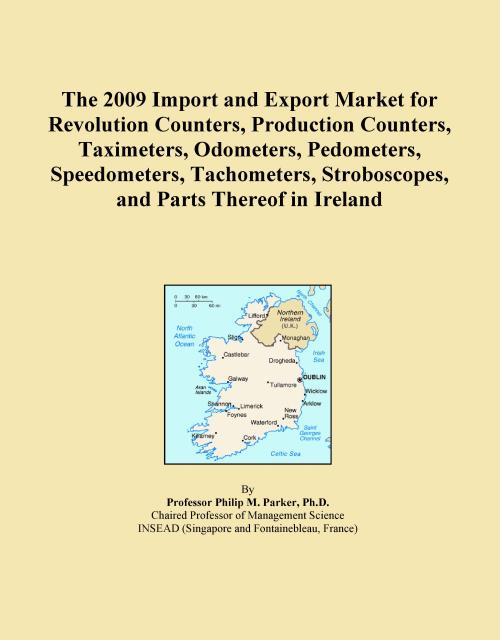The 2009 Import and Export Market for Revolution Counters, Production Counters, Taximeters, Odometers, Pedometers, Speedometers, Tachometers, Stroboscopes, and Parts Thereof in Ireland - Product Image