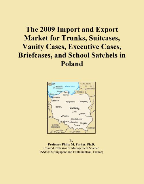 The 2009 Import and Export Market for Trunks, Suitcases, Vanity Cases, Executive Cases, Briefcases, and School Satchels in Poland - Product Image