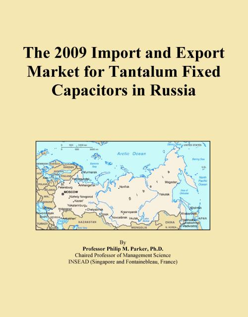 The 2009 Import and Export Market for Tantalum Fixed Capacitors in Russia - Product Image