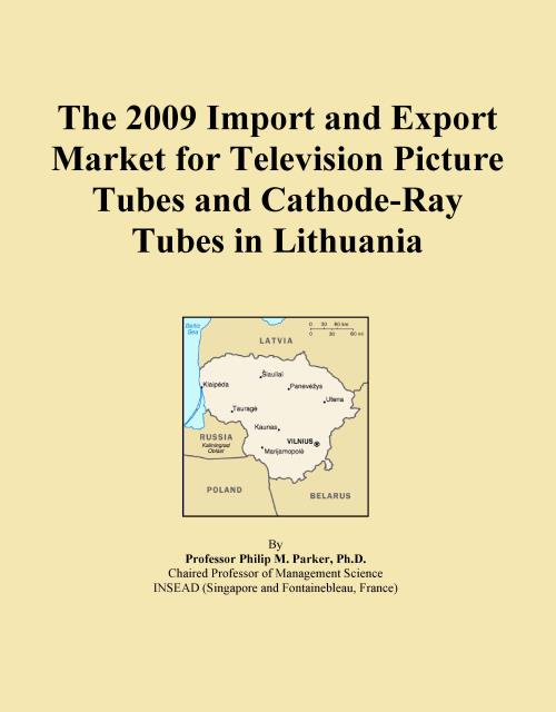 The 2009 Import and Export Market for Television Picture Tubes and Cathode-Ray Tubes in Lithuania - Product Image
