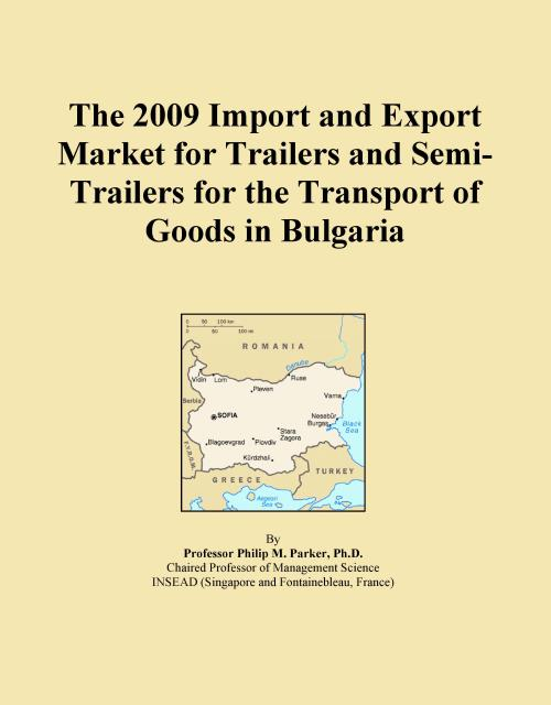 The 2009 Import and Export Market for Trailers and Semi-Trailers for the Transport of Goods in Bulgaria - Product Image