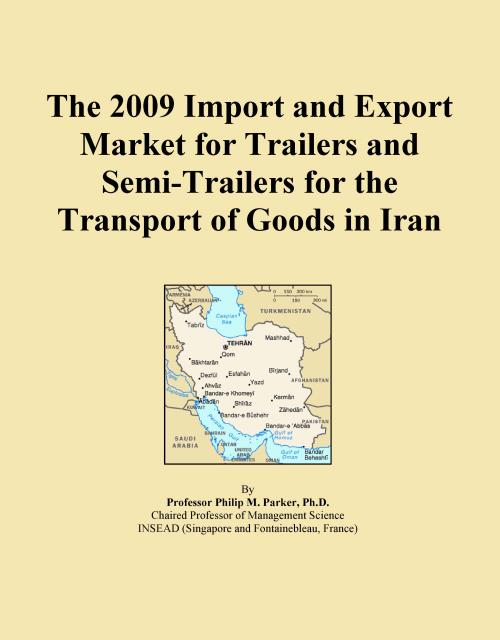 The 2009 Import and Export Market for Trailers and Semi-Trailers for the Transport of Goods in Iran - Product Image