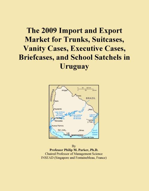 The 2009 Import and Export Market for Trunks, Suitcases, Vanity Cases, Executive Cases, Briefcases, and School Satchels in Uruguay - Product Image