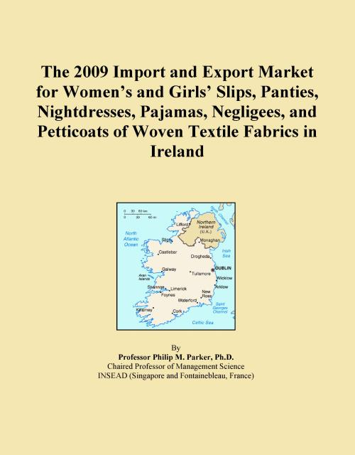 The 2009 Import and Export Market for Women's and Girls' Slips, Panties, Nightdresses, Pajamas, Negligees, and Petticoats of Woven Textile Fabrics in Ireland - Product Image