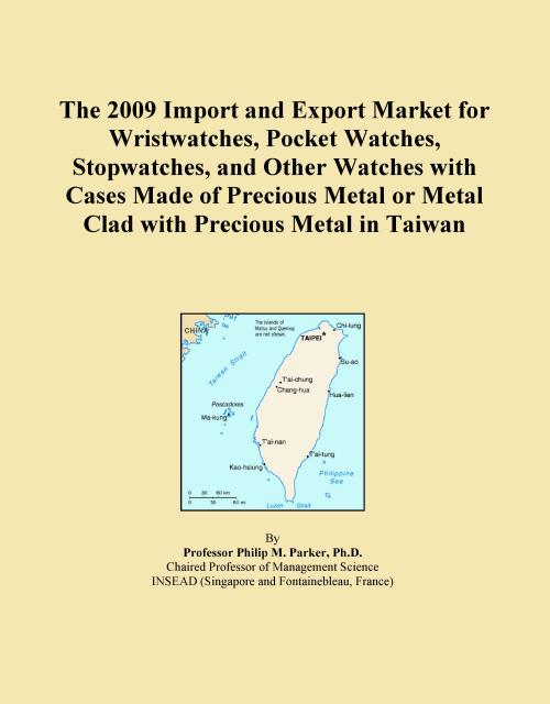 The 2009 Import and Export Market for Wristwatches, Pocket Watches, Stopwatches, and Other Watches with Cases Made of Precious Metal or Metal Clad with Precious Metal in Taiwan - Product Image