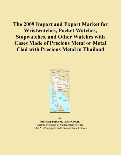 The 2009 Import and Export Market for Wristwatches, Pocket Watches, Stopwatches, and Other Watches with Cases Made of Precious Metal or Metal Clad with Precious Metal in Thailand - Product Image