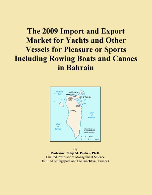 The 2009 Import and Export Market for Yachts and Other Vessels for Pleasure or Sports Including Rowing Boats and Canoes in Bahrain - Product Image