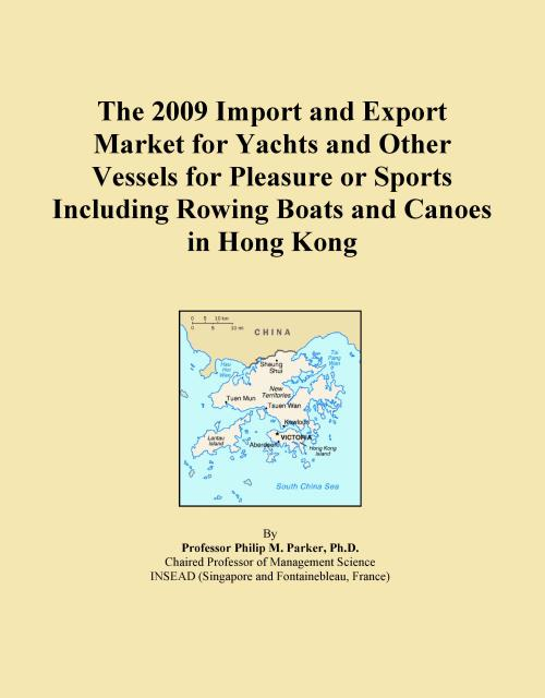 The 2009 Import and Export Market for Yachts and Other Vessels for Pleasure or Sports Including Rowing Boats and Canoes in Hong Kong - Product Image