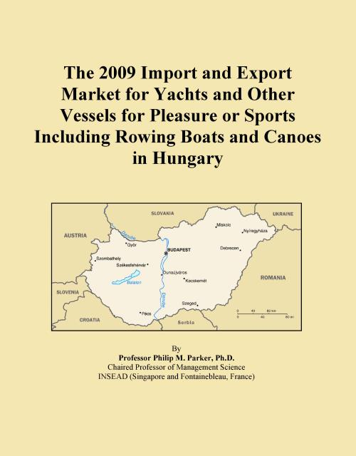 The 2009 Import and Export Market for Yachts and Other Vessels for Pleasure or Sports Including Rowing Boats and Canoes in Hungary - Product Image