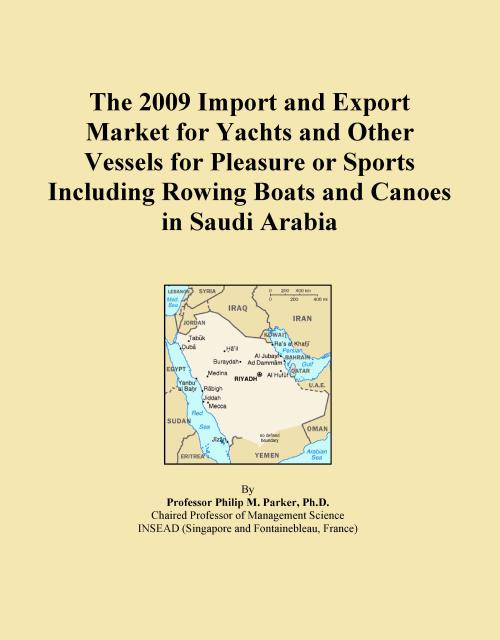 The 2009 Import and Export Market for Yachts and Other Vessels for Pleasure or Sports Including Rowing Boats and Canoes in Saudi Arabia - Product Image