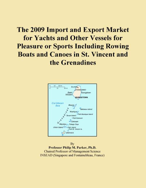 The 2009 Import and Export Market for Yachts and Other Vessels for Pleasure or Sports Including Rowing Boats and Canoes in St. Vincent and the Grenadines - Product Image