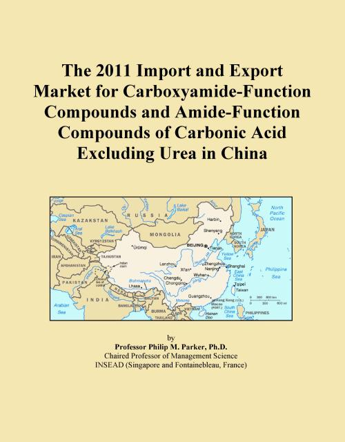 The 2011 Import and Export Market for Carboxyamide-Function Compounds and Amide-Function Compounds of Carbonic Acid Excluding Urea in China - Product Image