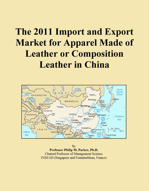The 2011 Import and Export Market for Apparel Made of Leather or Composition Leather in China - Product Image