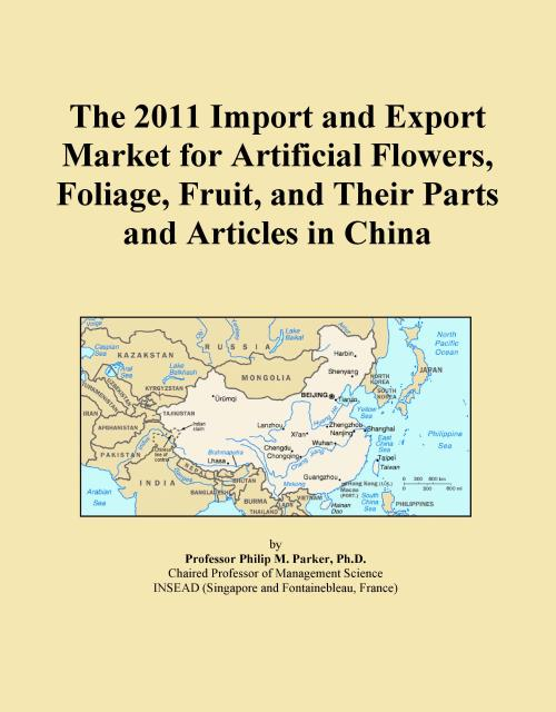 The 2011 Import and Export Market for Artificial Flowers, Foliage, Fruit, and Their Parts and Articles in China - Product Image