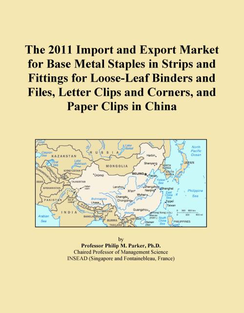 The 2011 Import and Export Market for Base Metal Staples in Strips and Fittings for Loose-Leaf Binders and Files, Letter Clips and Corners, and Paper Clips in China - Product Image
