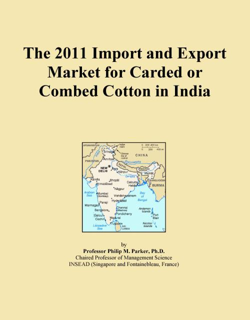 The 2011 Import and Export Market for Carded or Combed Cotton in India - Product Image