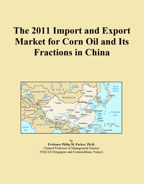 The 2011 Import and Export Market for Corn Oil and Its Fractions in China - Product Image
