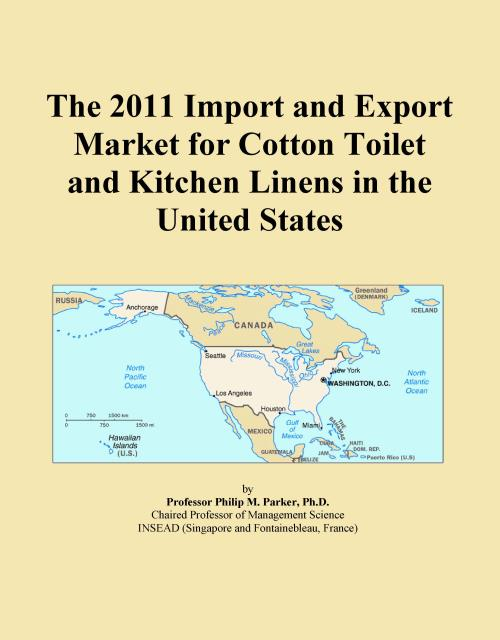 The 2011 Import and Export Market for Cotton Toilet and Kitchen Linens in the United States - Product Image