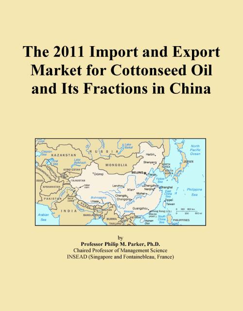 The 2011 Import and Export Market for Cottonseed Oil and Its Fractions in China - Product Image