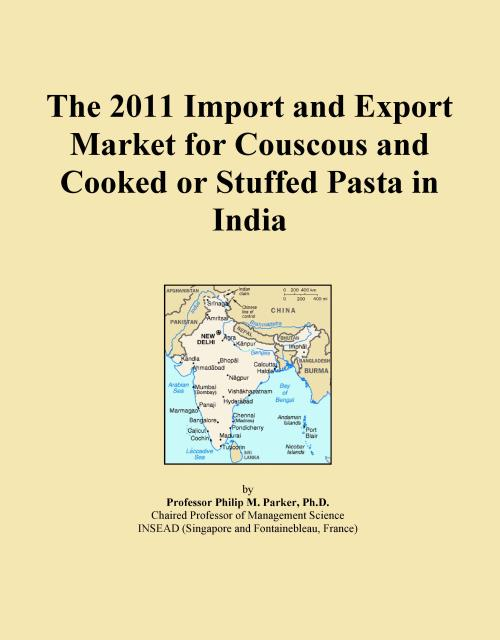 The 2011 Import and Export Market for Couscous and Cooked or Stuffed Pasta in India - Product Image