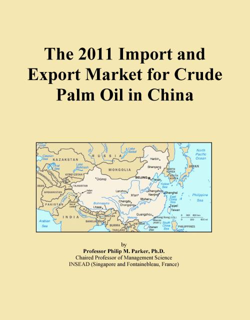 The 2011 Import and Export Market for Crude Palm Oil in China - Product Image