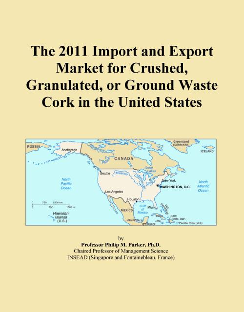 The 2011 Import and Export Market for Crushed, Granulated, or Ground Waste Cork in the United States - Product Image