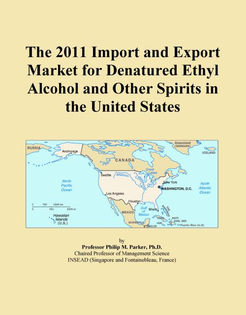 The 2011 Import and Export Market for Denatured Ethyl Alcohol and Other Spirits in the United States - Product Image