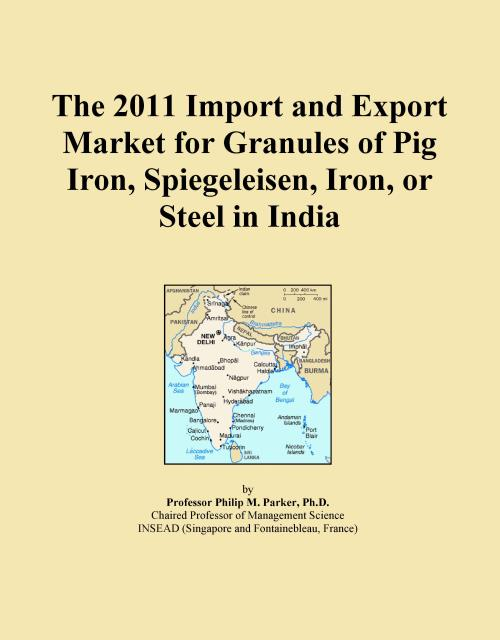 The 2011 Import and Export Market for Granules of Pig Iron, Spiegeleisen, Iron, or Steel in India - Product Image