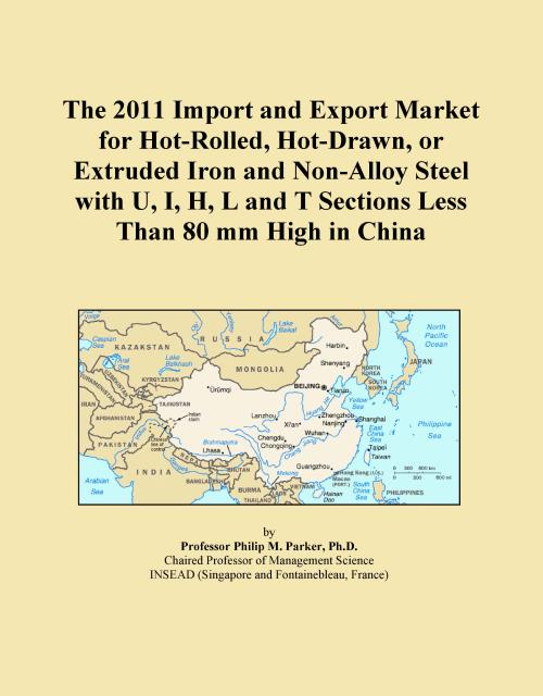 The 2011 Import and Export Market for Hot-Rolled, Hot-Drawn, or Extruded Iron and Non-Alloy Steel with U, I, H, L and T Sections Less Than 80 mm High in China - Product Image