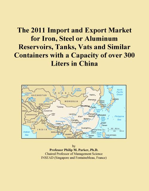The 2011 Import and Export Market for Iron, Steel or Aluminum Reservoirs, Tanks, Vats and Similar Containers with a Capacity of over 300 Liters in China - Product Image