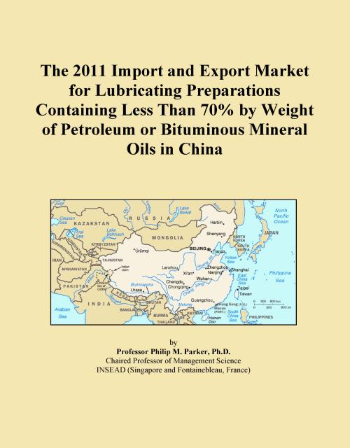 The 2011 Import and Export Market for Lubricating Preparations Containing Less Than 70% by Weight of Petroleum or Bituminous Mineral Oils in China - Product Image